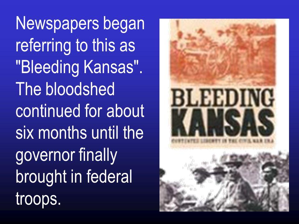 Newspapers began referring to this as Bleeding Kansas