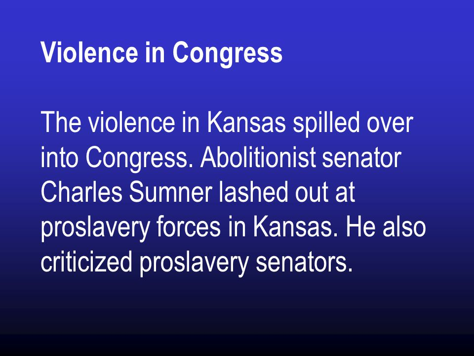 Violence in Congress The violence in Kansas spilled over into Congress