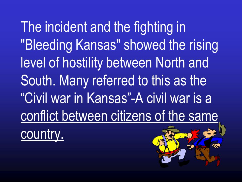 The incident and the fighting in Bleeding Kansas showed the rising level of hostility between North and South.