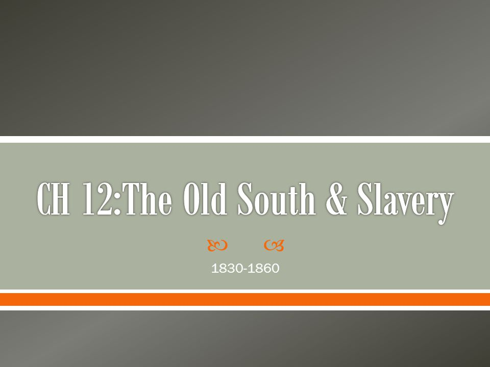 CH 12:The Old South & Slavery