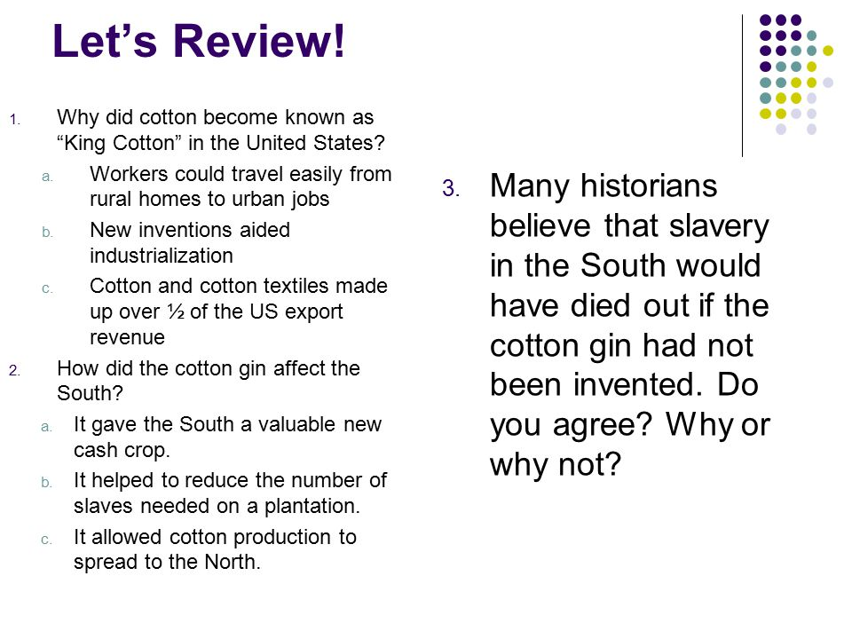 Let's Review! Why did cotton become known as King Cotton in the United States Workers could travel easily from rural homes to urban jobs.