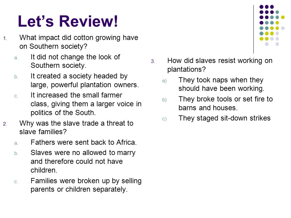 Let's Review! What impact did cotton growing have on Southern society