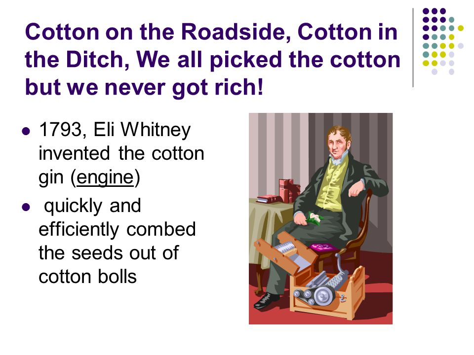 Cotton on the Roadside, Cotton in the Ditch, We all picked the cotton but we never got rich!