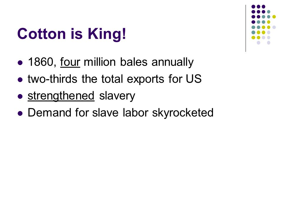 Cotton is King! 1860, four million bales annually