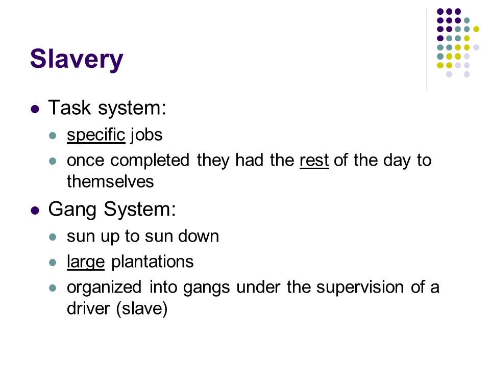 Slavery Task system: Gang System: specific jobs