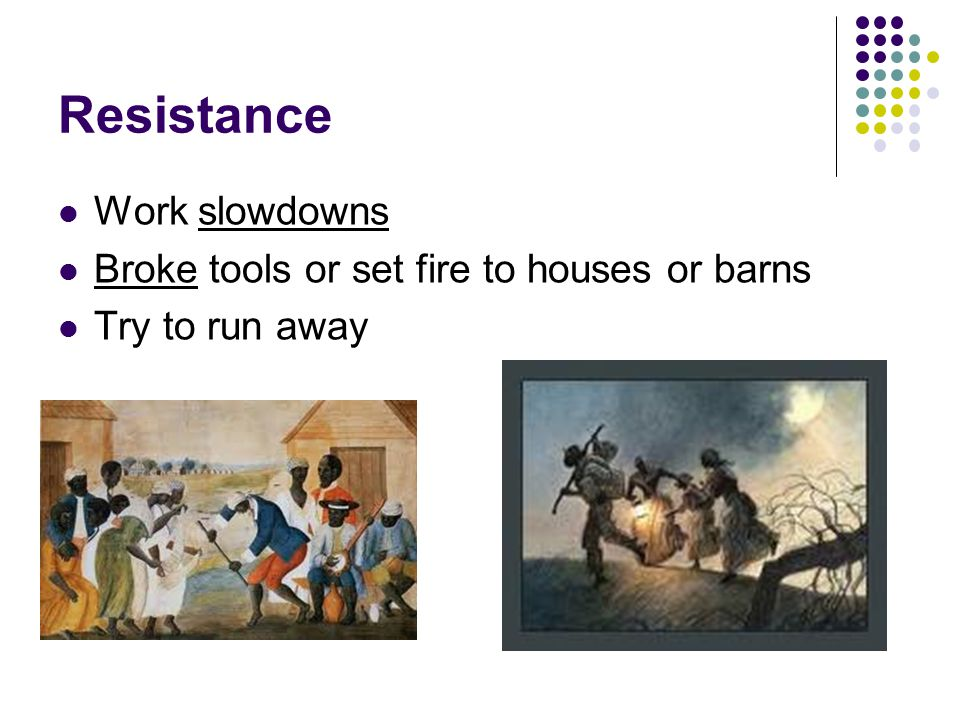 Resistance Work slowdowns Broke tools or set fire to houses or barns