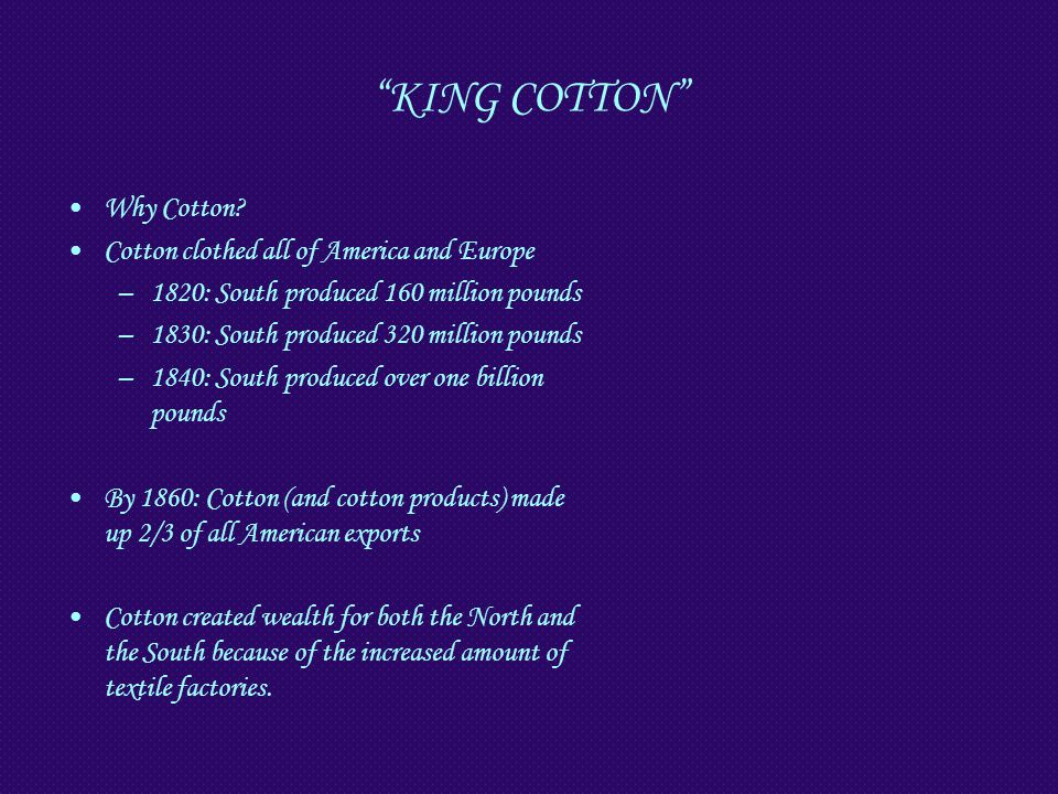KING COTTON Why Cotton Cotton clothed all of America and Europe