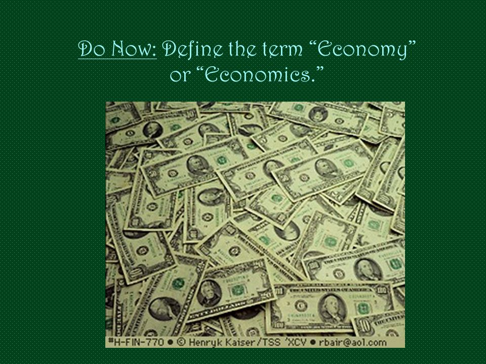Do Now: Define the term Economy or Economics.