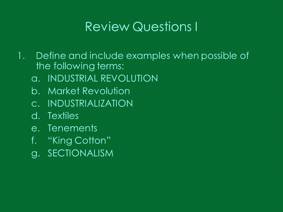 Review Questions I Define and include examples when possible of the following terms: INDUSTRIAL REVOLUTION.