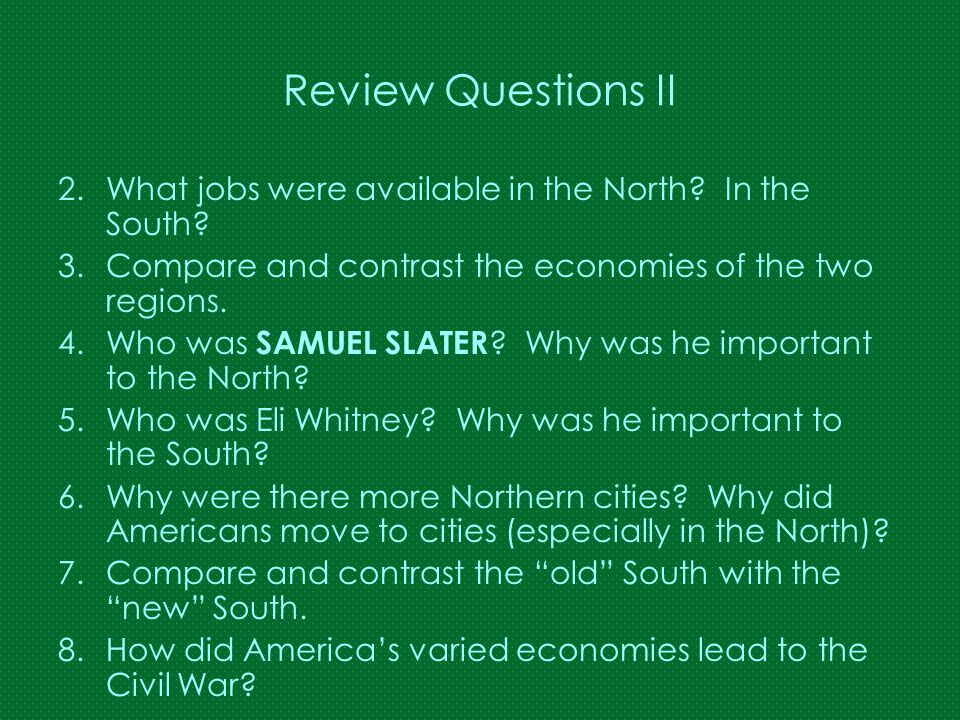 Review Questions II What jobs were available in the North In the South Compare and contrast the economies of the two regions.