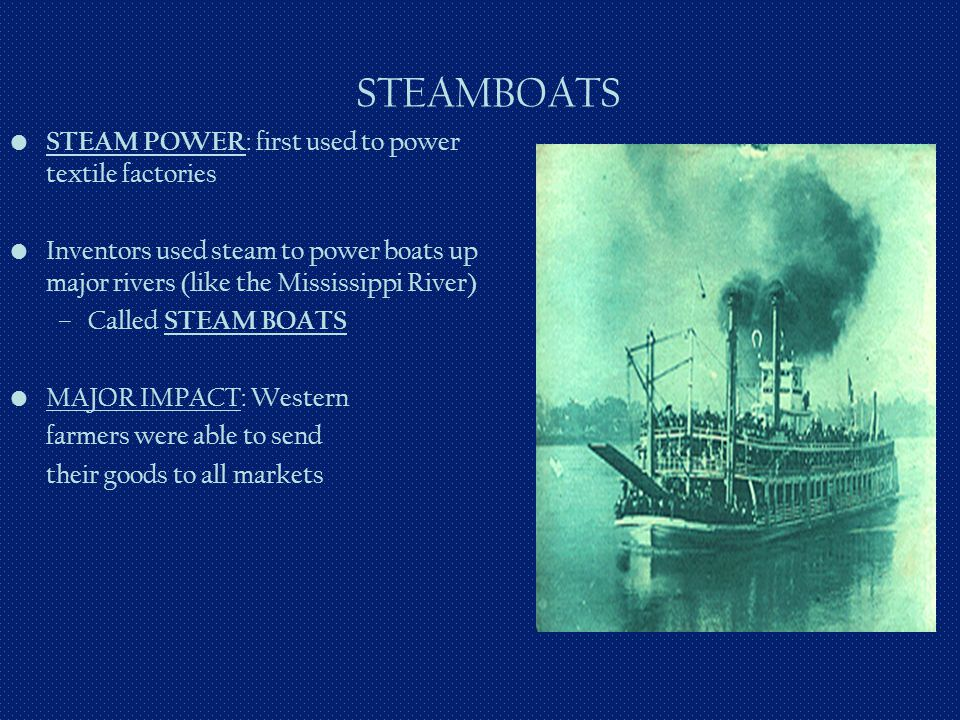STEAMBOATS STEAM POWER: first used to power textile factories