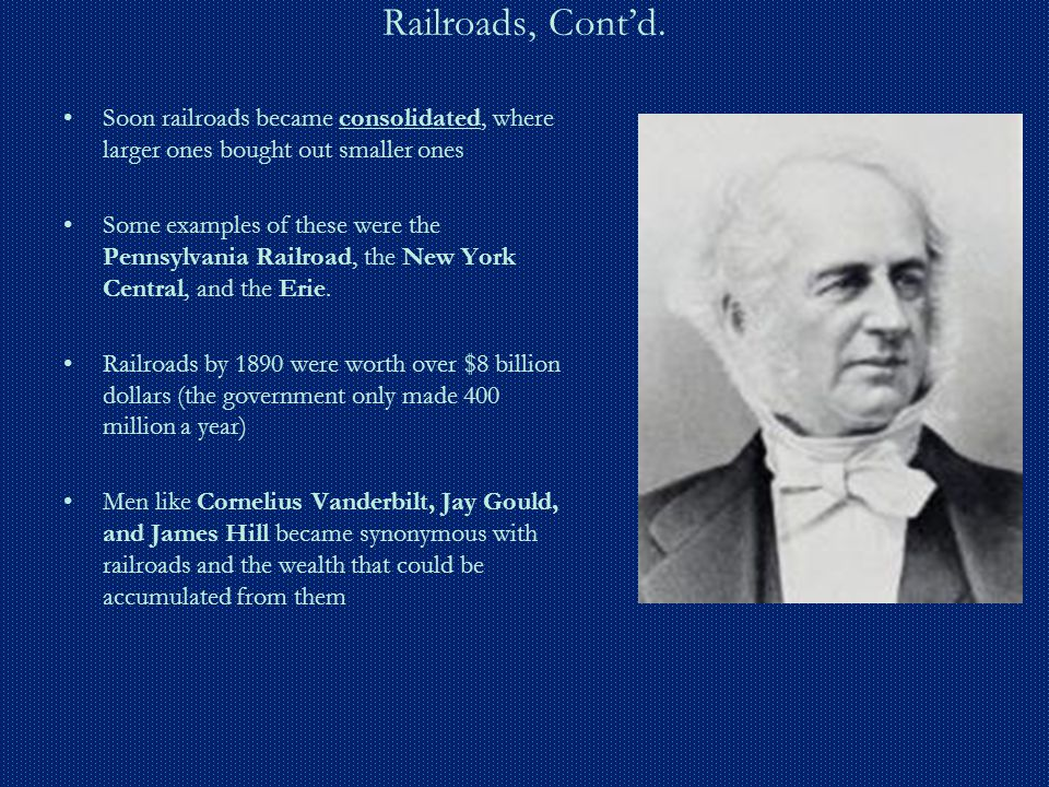 Railroads, Cont'd. Soon railroads became consolidated, where larger ones bought out smaller ones.