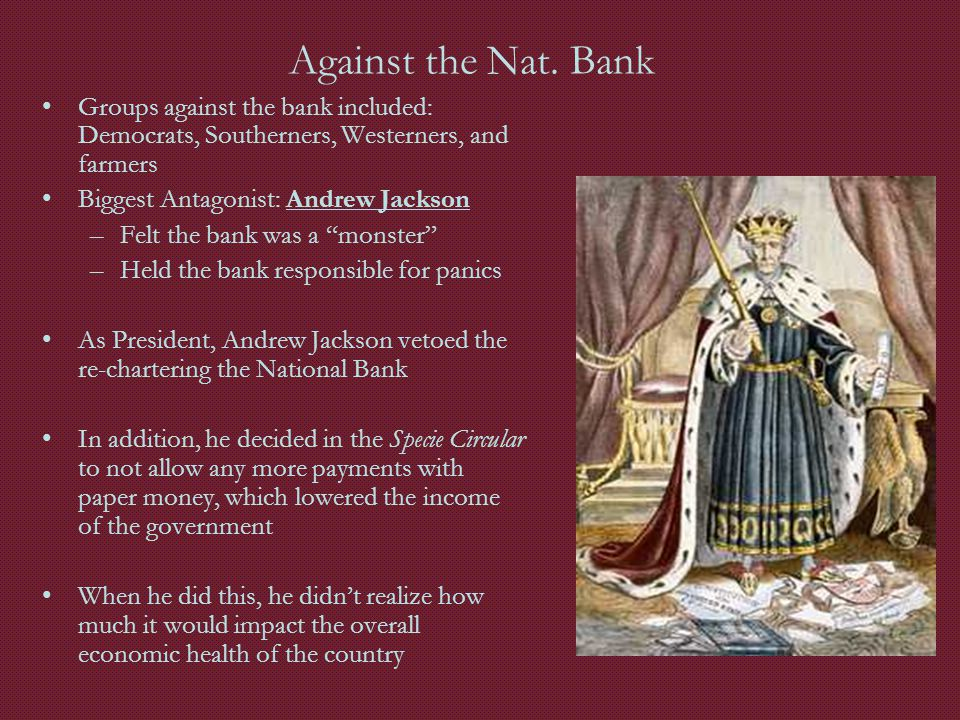 Against the Nat. Bank Groups against the bank included: Democrats, Southerners, Westerners, and farmers.