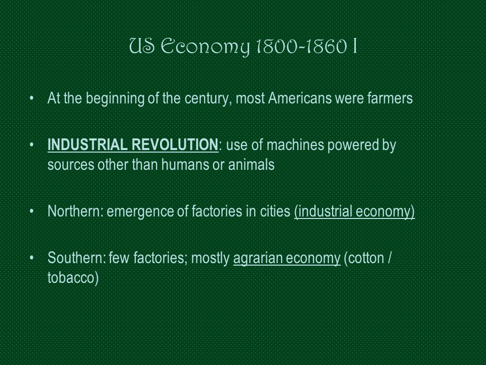 US Economy 1800-1860 I At the beginning of the century, most Americans were farmers.