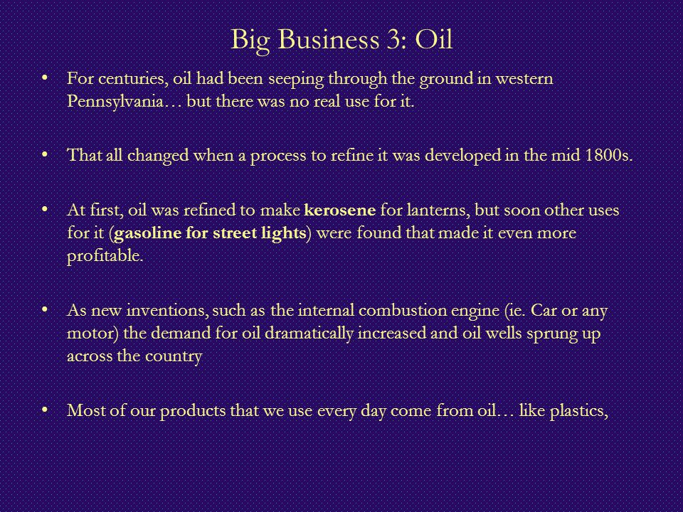 Big Business 3: Oil For centuries, oil had been seeping through the ground in western Pennsylvania… but there was no real use for it.