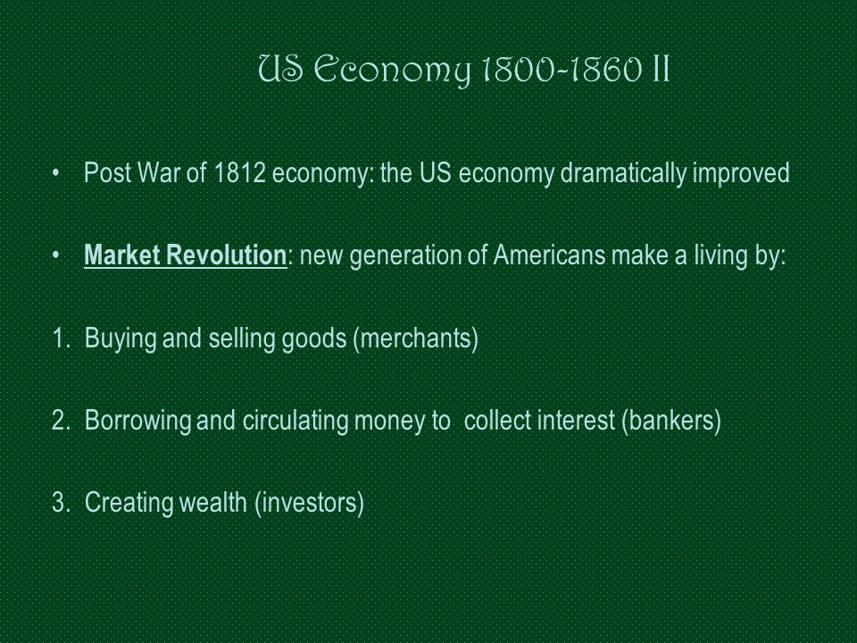 US Economy 1800-1860 II Post War of 1812 economy: the US economy dramatically improved.