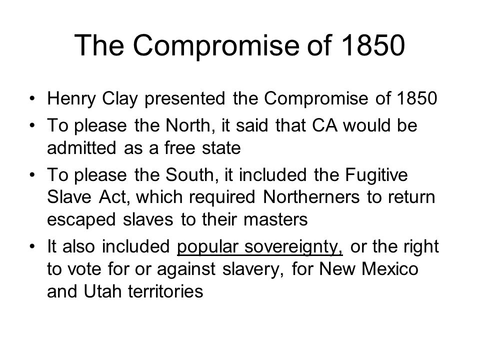 The Compromise of 1850 Henry Clay presented the Compromise of 1850