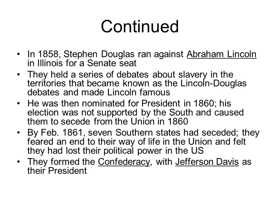 Continued In 1858, Stephen Douglas ran against Abraham Lincoln in Illinois for a Senate seat.