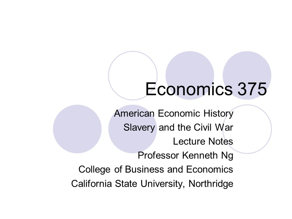 Economics 375 American Economic History Slavery and the Civil War