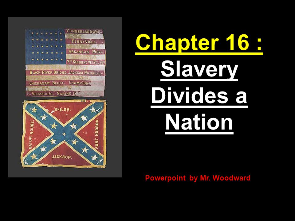 Chapter 16 : Slavery Divides a Nation Powerpoint by Mr. Woodward