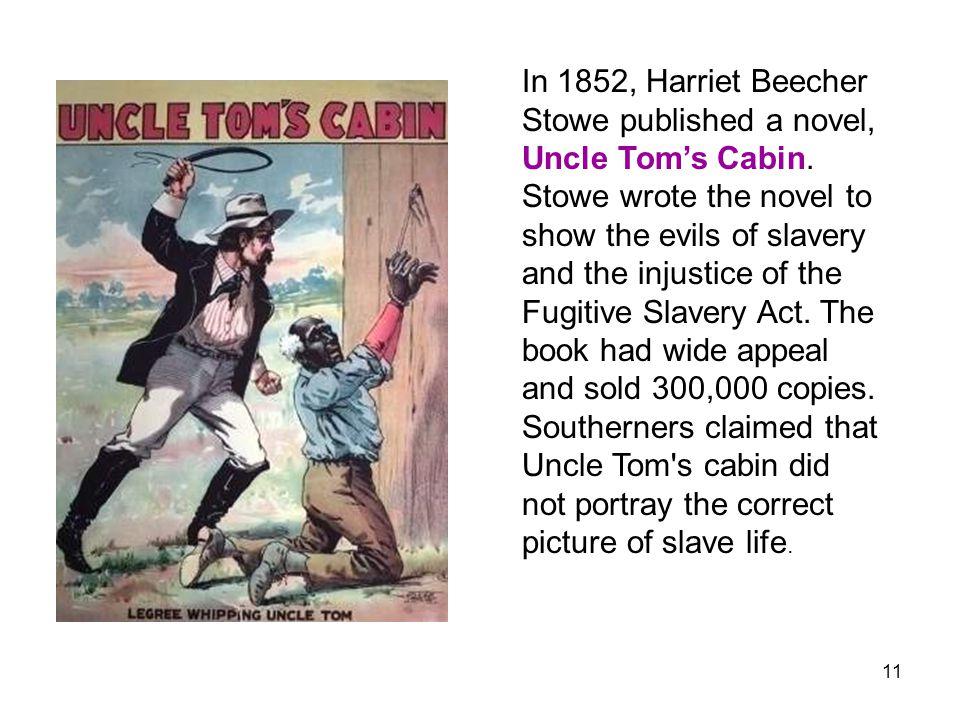 In 1852, Harriet Beecher Stowe published a novel, Uncle Tom's Cabin