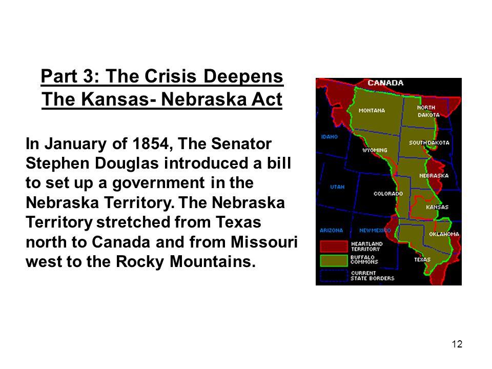 Part 3: The Crisis Deepens The Kansas- Nebraska Act