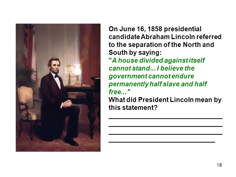On June 16, 1858 presidential candidate Abraham Lincoln referred to the separation of the North and South by saying: