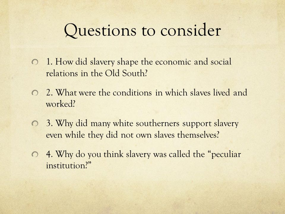 Questions to consider 1. How did slavery shape the economic and social relations in the Old South