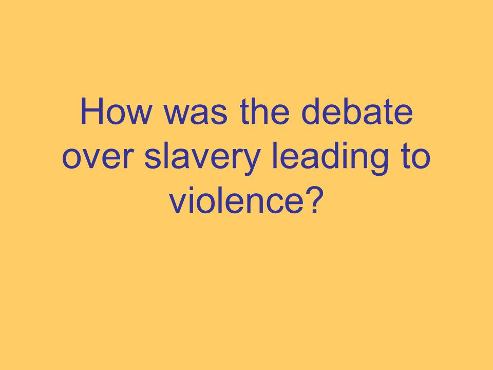 How was the debate over slavery leading to violence
