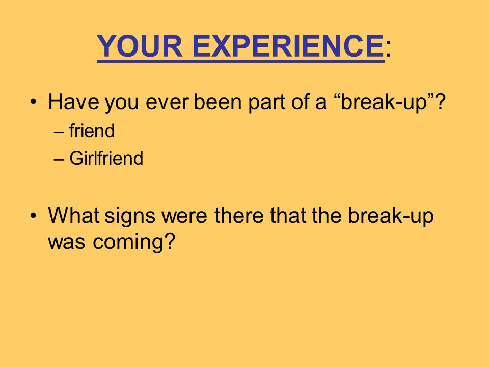 YOUR EXPERIENCE: Have you ever been part of a break-up