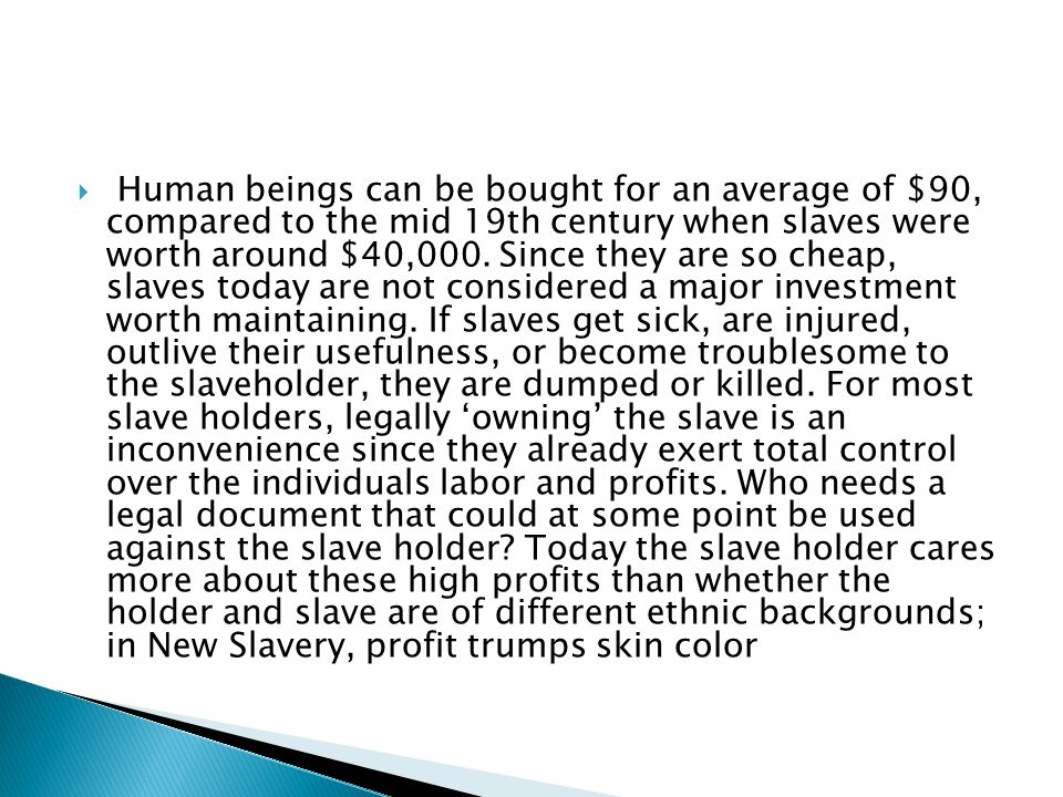 Human beings can be bought for an average of $90, compared to the mid 19th century when slaves were worth around $40,000.