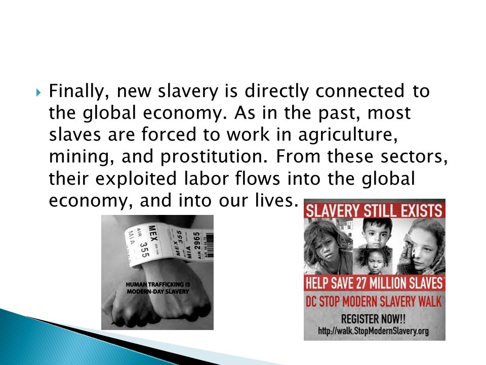 Finally, new slavery is directly connected to the global economy