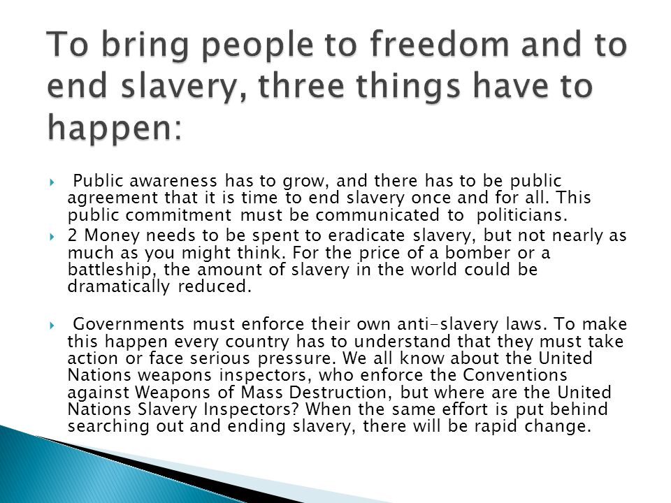 To bring people to freedom and to end slavery, three things have to happen: