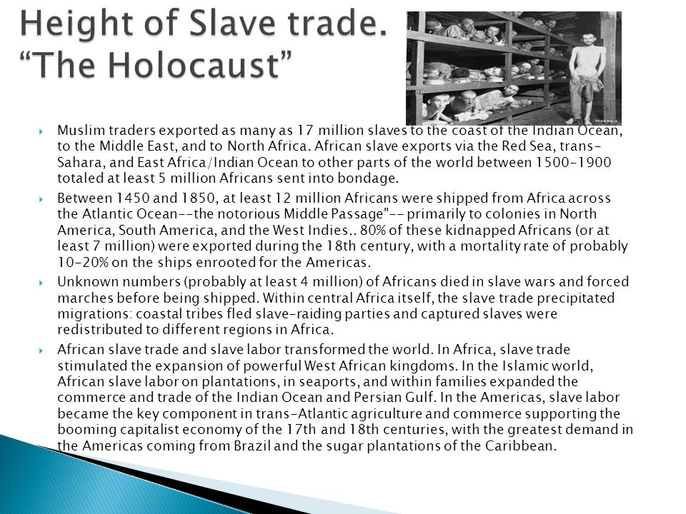 Height of Slave trade. The Holocaust