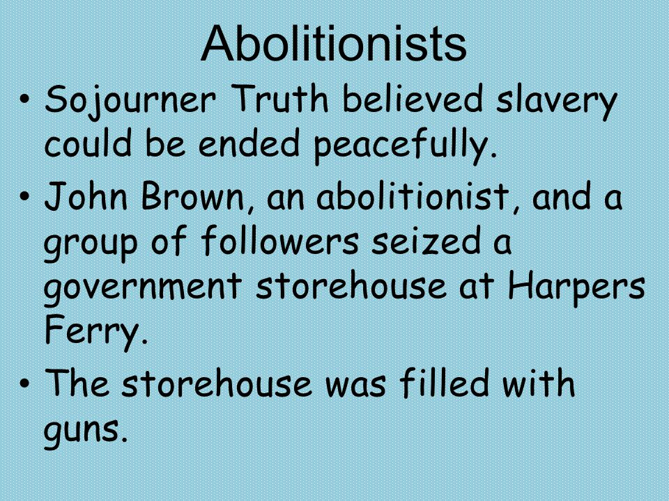 Abolitionists Sojourner Truth believed slavery could be ended peacefully.