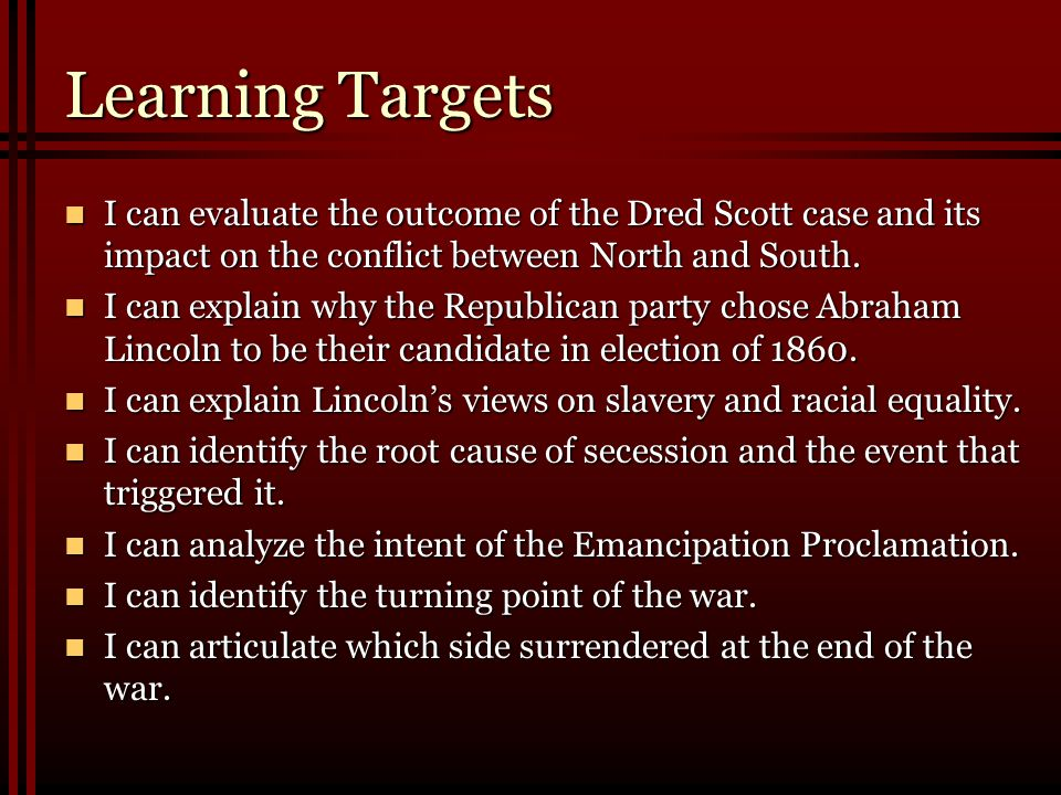 Learning Targets I can evaluate the outcome of the Dred Scott case and its impact on the conflict between North and South.