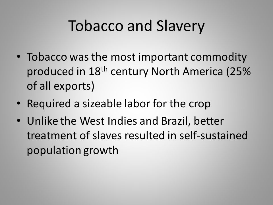 Tobacco and Slavery Tobacco was the most important commodity produced in 18th century North America (25% of all exports)