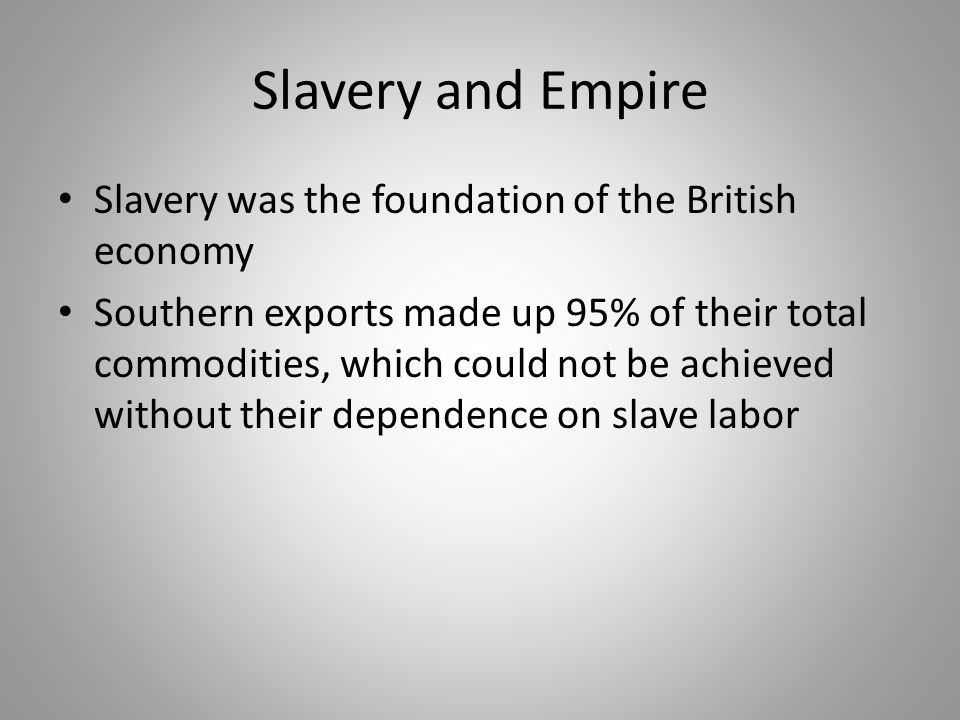 Slavery and Empire Slavery was the foundation of the British economy