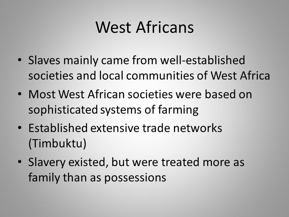 West Africans Slaves mainly came from well-established societies and local communities of West Africa.