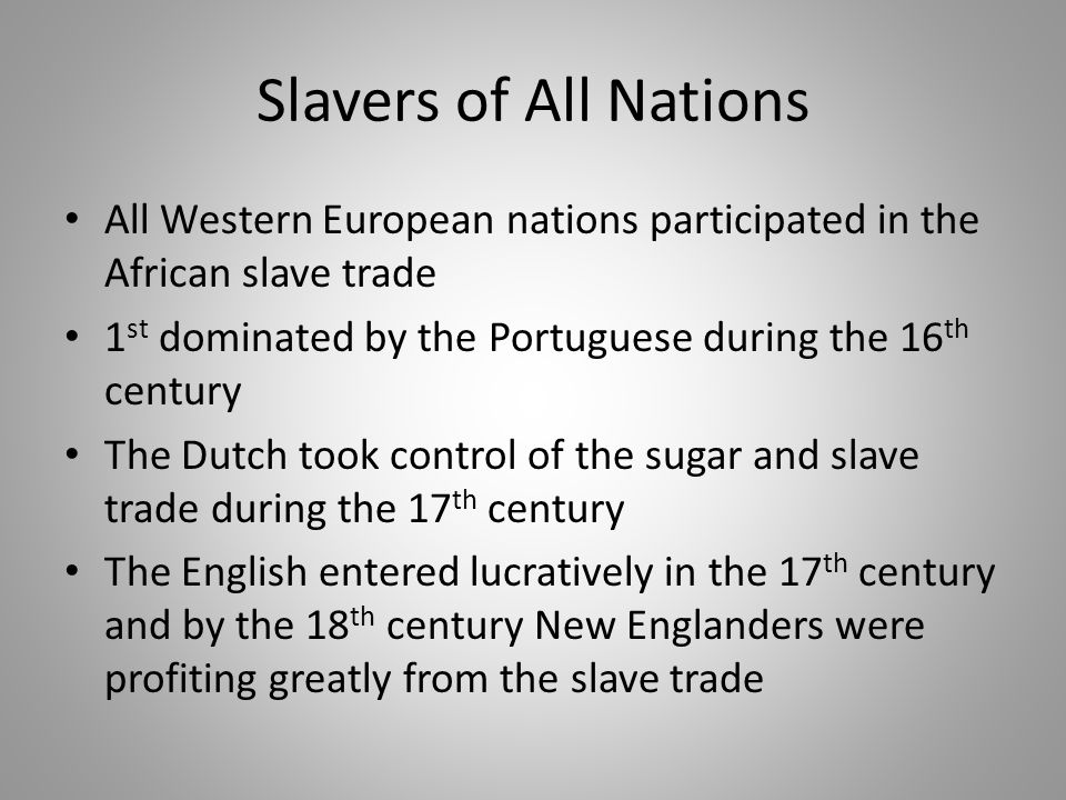 Slavers of All Nations All Western European nations participated in the African slave trade. 1st dominated by the Portuguese during the 16th century.