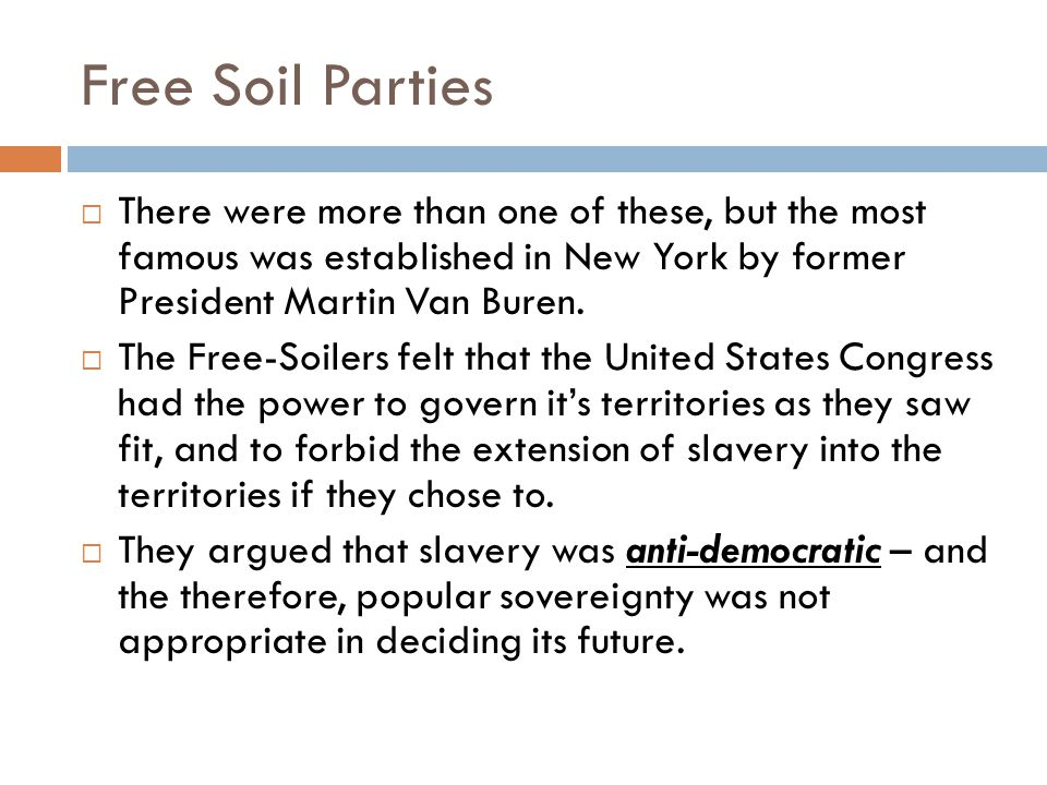 Free Soil Parties There were more than one of these, but the most famous was established in New York by former President Martin Van Buren.