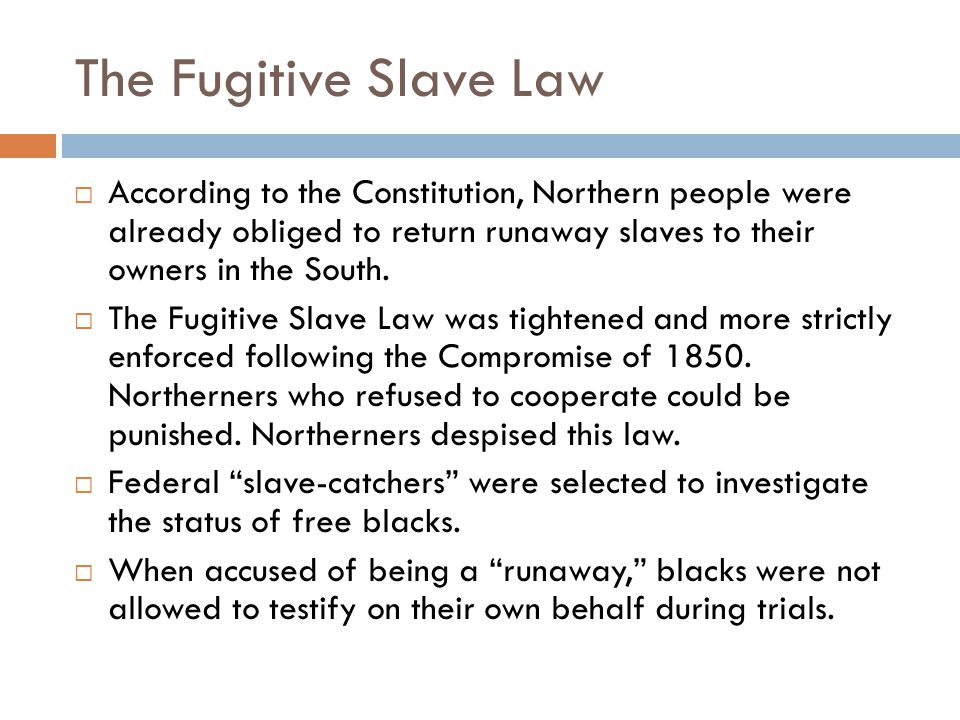The Fugitive Slave Law According to the Constitution, Northern people were already obliged to return runaway slaves to their owners in the South.