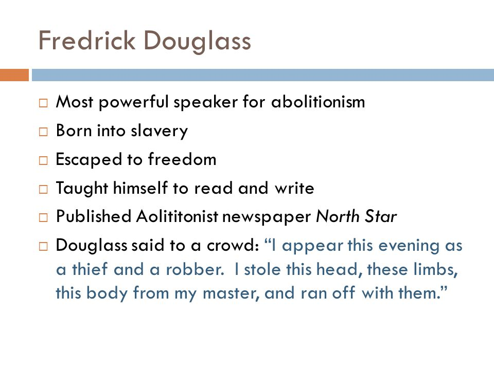 Fredrick Douglass Most powerful speaker for abolitionism