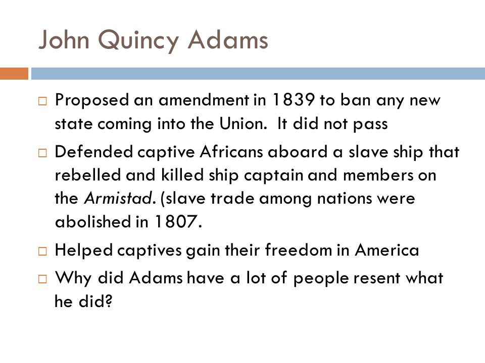 John Quincy Adams Proposed an amendment in 1839 to ban any new state coming into the Union. It did not pass.