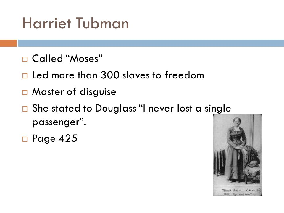 Harriet Tubman Called Moses Led more than 300 slaves to freedom