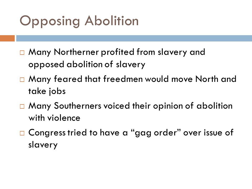 Opposing Abolition Many Northerner profited from slavery and opposed abolition of slavery.