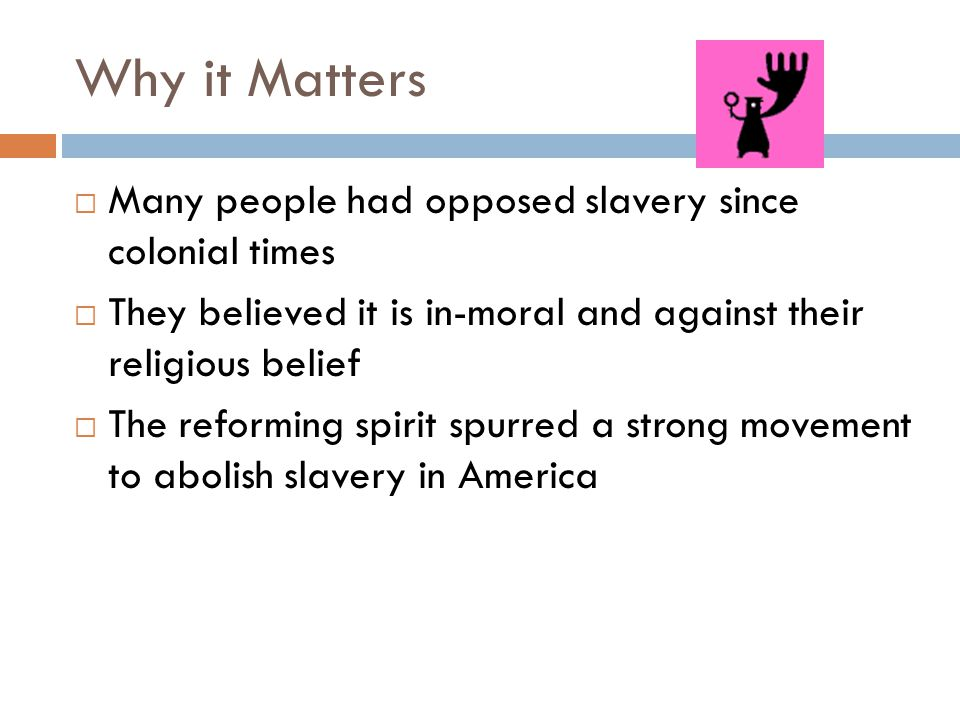 Why it Matters Many people had opposed slavery since colonial times