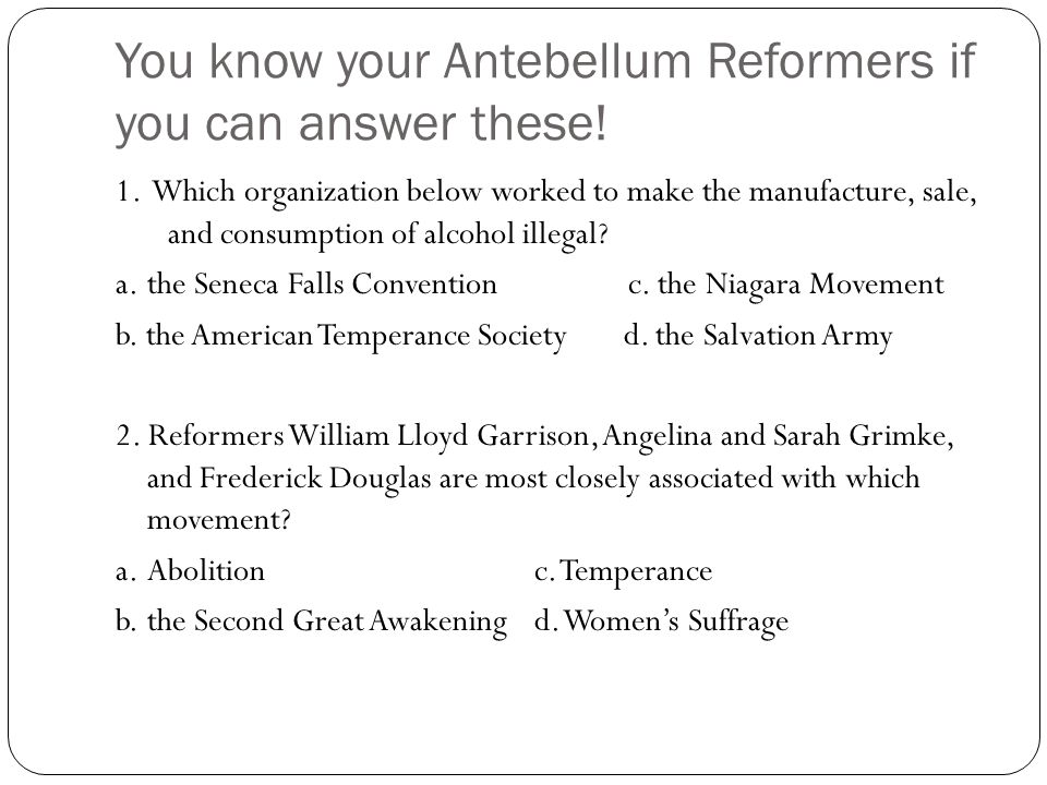 You know your Antebellum Reformers if you can answer these!