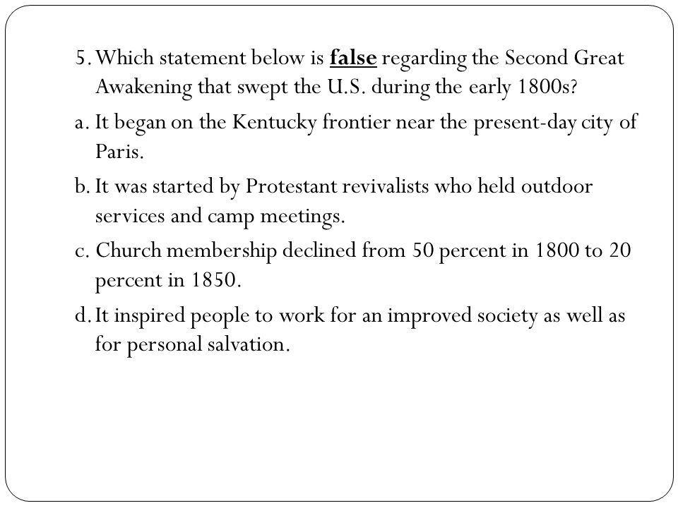 5. Which statement below is false regarding the Second Great Awakening that swept the U.S.