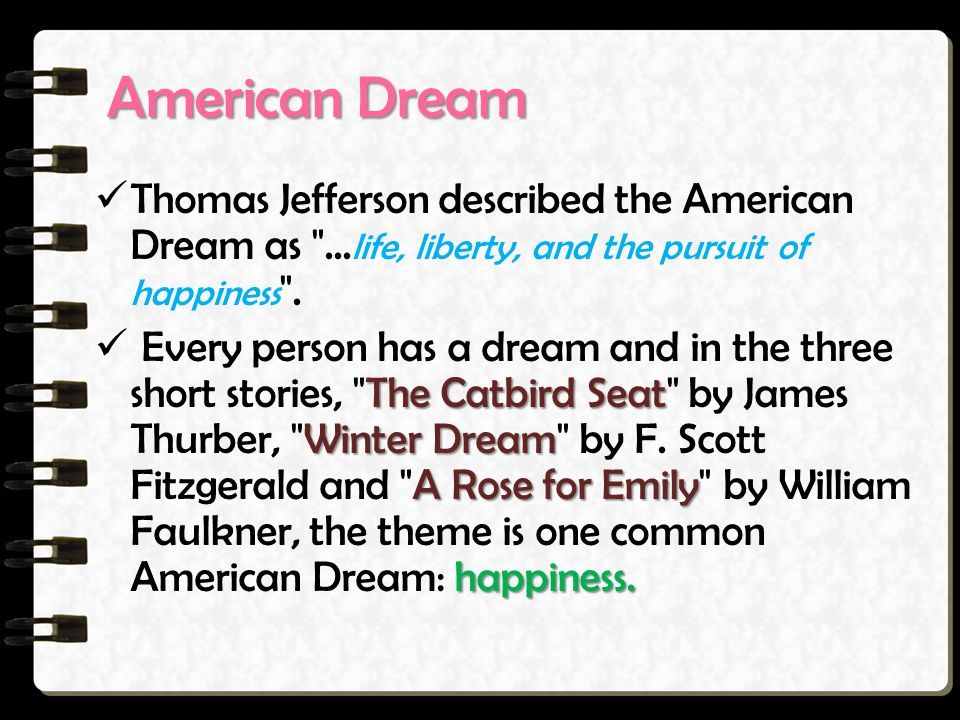 American Dream Thomas Jefferson described the American Dream as ...life, liberty, and the pursuit of happiness .